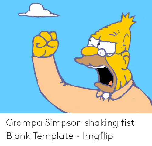 Name:  grampa-simpson-shaking-fist-blank-template-imgflip-50242930.png